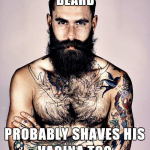 3df845025ea082c7a09e42760207f8c3_so-please-guys-dont-shave-your-vaginas-meme-on-imgur-shave-your-beard-meme_500-667